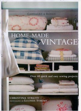 Home-Made Vintage by Christina Strutt  40 easy-to-sew projects to transform your home.  Christina runs Cabbages & Roses a fabric company that specialises in historic rural printed fabrics for fashion, accessories and interiors. In this lovely book, she presents 40 easy-to-sew projects that will transform your home – from pillow to aprons, duvet covers to lampshades, Home-made Vintage is the ultimate guide to creating an inviting, charming home. #books #inspiration #craft #handmade #quilting