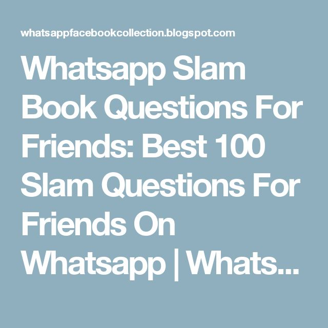Whatsapp Slam Book Questions For Friends: Best 100 Slam Questions For Friends On Whatsapp | Whatsapp Facebook Collection