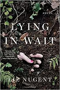 "Book Lovin' Alicia:  ""Lying In Wait"" by Liz Nugent  #DarkThriller #PsychologicalThriller #BookBlog #BookReview"