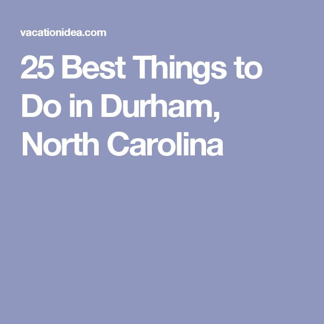 25 Best Things to Do in Durham, North Carolina