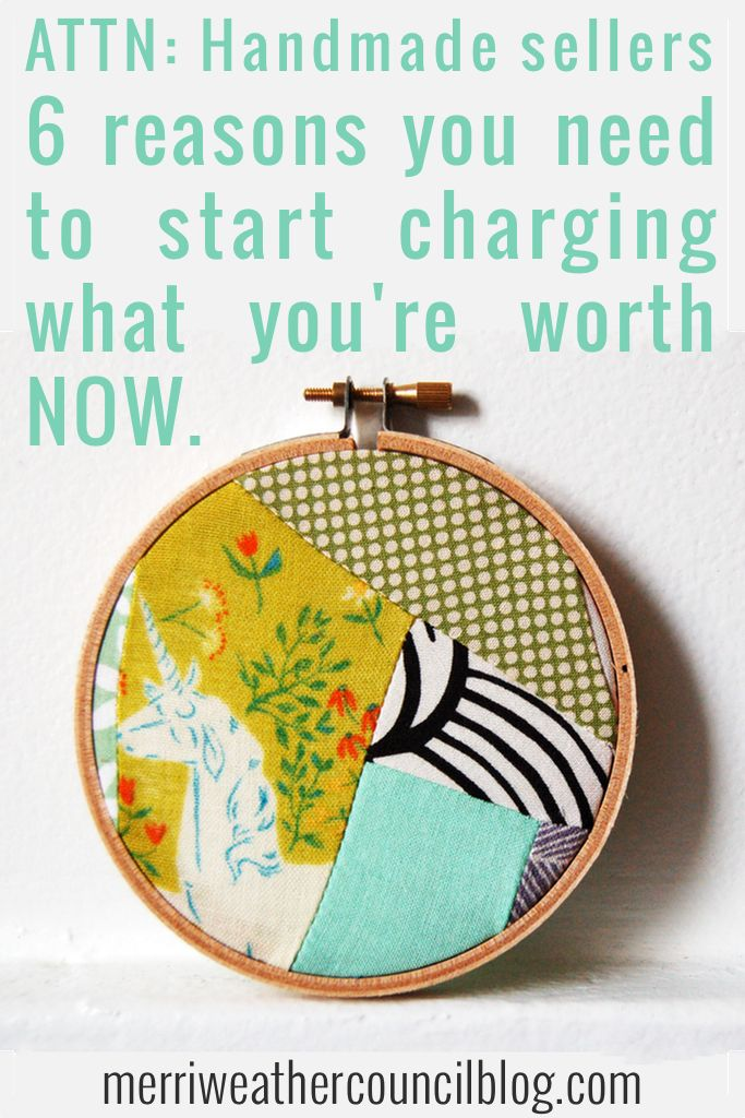 Handmade Sellers: 6 Reasons You Need to Start Charging What You're Worth Now