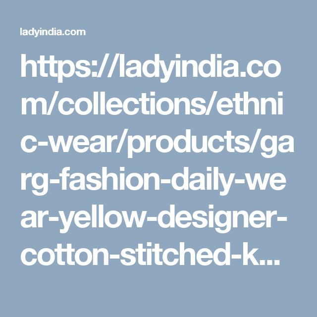 https://ladyindia.com/collections/ethnic-wear/products/garg-fashion-daily-wear-yellow-designer-cotton-stitched-kurti