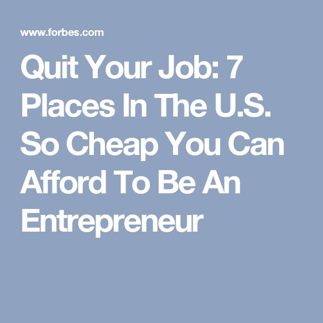 Quit Your Job: 7 Places In The U.S. So Cheap You Can Afford To Be An Entrepreneur