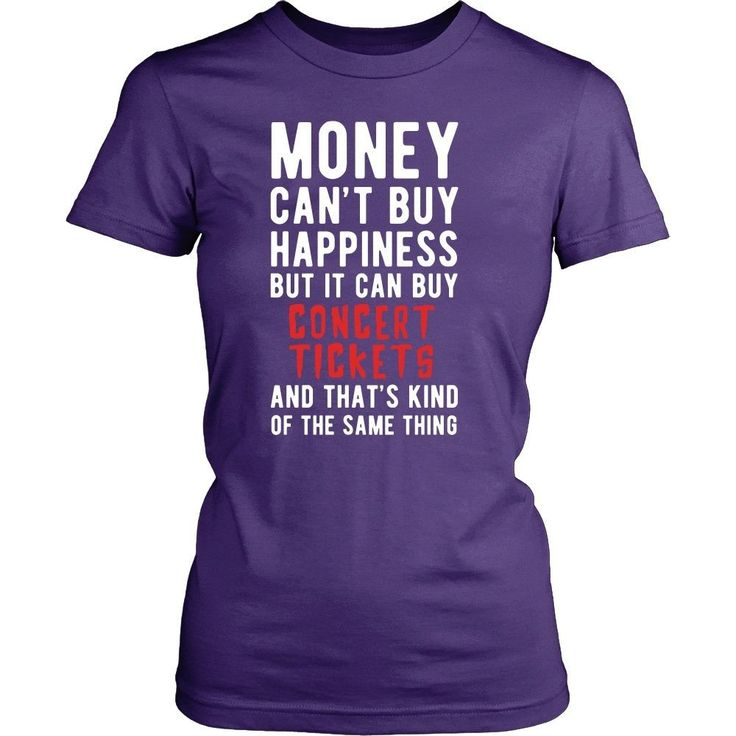 Funny T Shirt - Money can't buy happiness but it can buy concert tickets and that's kind of the same thing T Shirt