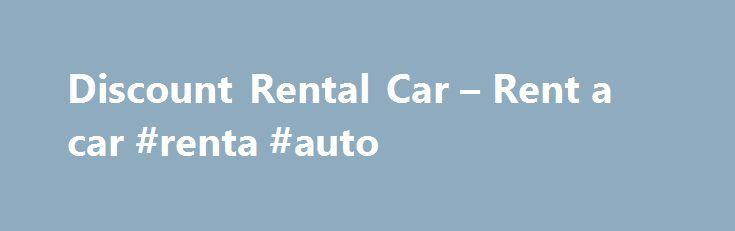 Discount Rental Car – Rent a car #renta #auto http://renta.remmont.com/discount-rental-car-rent-a-car-renta-auto/  #discount rental cars # Discount Rental Car – Rent a Car Discount best deals cars rentals coupon cheapest rate Instantly compare the cheapest discount rental car rate from 31 rent a car companies: Alamo, Thrifty, Dollar, Fox, Autorent, Advantage, Americar, Auto Europ, Avis, Budget, Discount, Enterprise, Europcar, Ez Rent, Hertz, L M, National, New Frontier, Rent Rite, Sixt Gmbh…