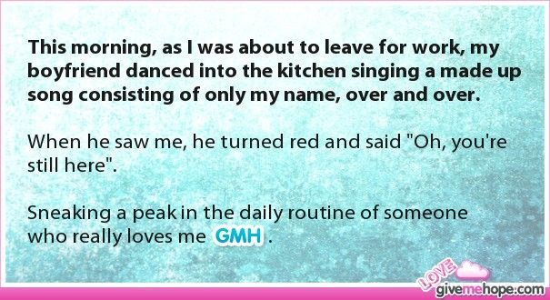 This morning, as I was about to leave for work, my boyfriend danced into the kitchen singing a made up song consisting o