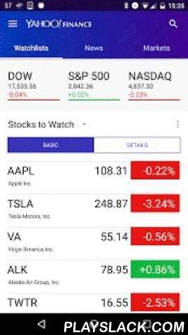 Yahoo Finance  Android App - playslack.com ,  Your #1 finance destination to track the markets and the economy. Follow the stocks you care about most and get personalized news and alerts. Access real-time stock information and investment updates to stay on top of the market.Track the performance of your personal portfolio.NEW:Create unlimited watchlists and add/edit holdings from your mobile device. (Signed-in users only)Favorite features:- Add stocks to watchlists to get real-time stock…