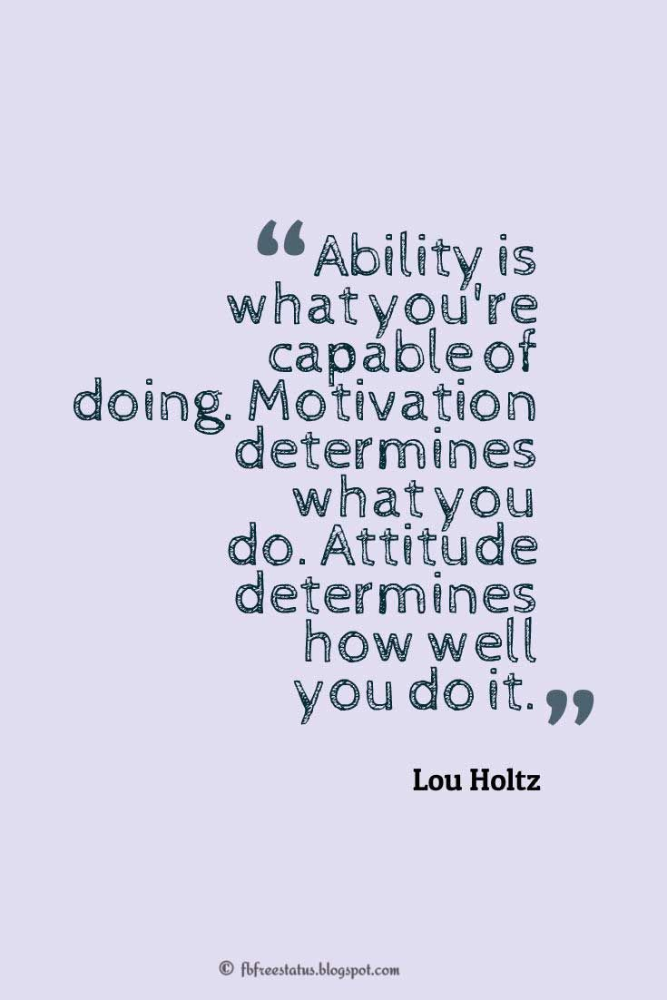 """Attitude Quotes and Saying """"Ability is what you're capable of doing. Motivation determines what you do. Attitude determines how well you do it."""" ― Lou Holtz #quotes"""