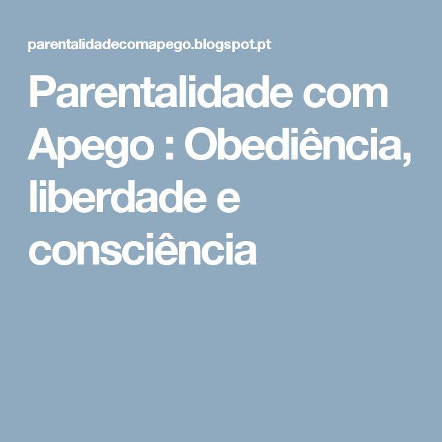 Parentalidade com Apego : Obediência, liberdade e consciência