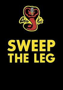 """""""Sweep the leg.""""  :-)   (from The Karate Kid)"""
