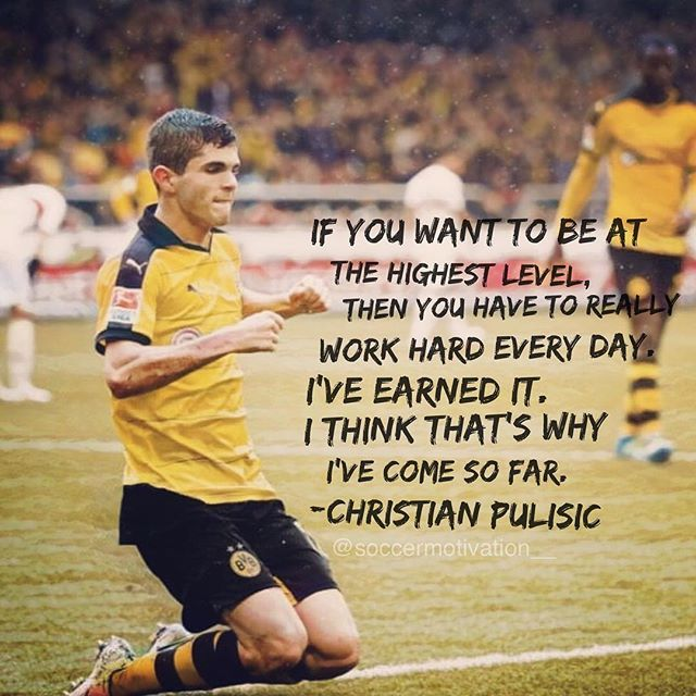 Top 100 football quotes photos Christian Pulisic has made a bold statement in Germany. His success at such a young age has not come easy. Like he says himself, you need to put in the hard work and effort every day. No excuses. ⚽️ See more http://wumann.com/top-100-football-quotes-photos/