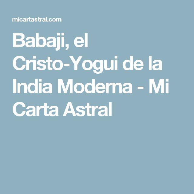 Babaji, el Cristo-Yogui de la India Moderna - Mi Carta Astral