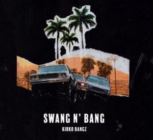 Download new mp3: Kirko Bangz – Swang N' Bang via https://volumeng.com/kirko-bangz-swang-n-bang/