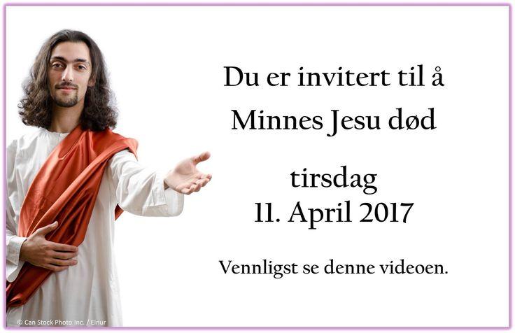 Video: https://www.jw.org/no/jehovas-vitner/minnehoytiden/hvorfor-minnes-jesu-dod/. Personlig invitasjon til å finne et sted nær deg: https://www.jw.org/no/jehovas-vitner/minnehoytiden/.