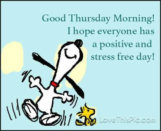 Good Thursday Morning - I Hope Everyone Has a Positive and Stress Free Day