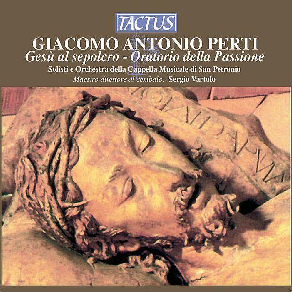 Perti: Oratorio della Passione: Gesu al Sepolcro-Giacomo Antonio Perti-Tactus