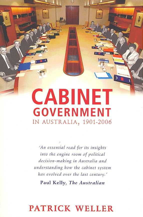 Cabinet Government in Australia, 1901-2006: Practice, Principles, Performance