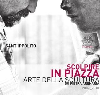 Scolpire in Piazza - Arte della Scultura su Pietra Arenaria - Catalogo 2009 2010