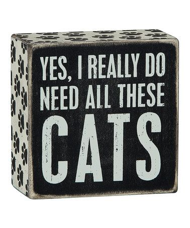 Look what I found on #zulily! 'Yes, I Really Do Need All These Cats' Box Sign #zulilyfinds
