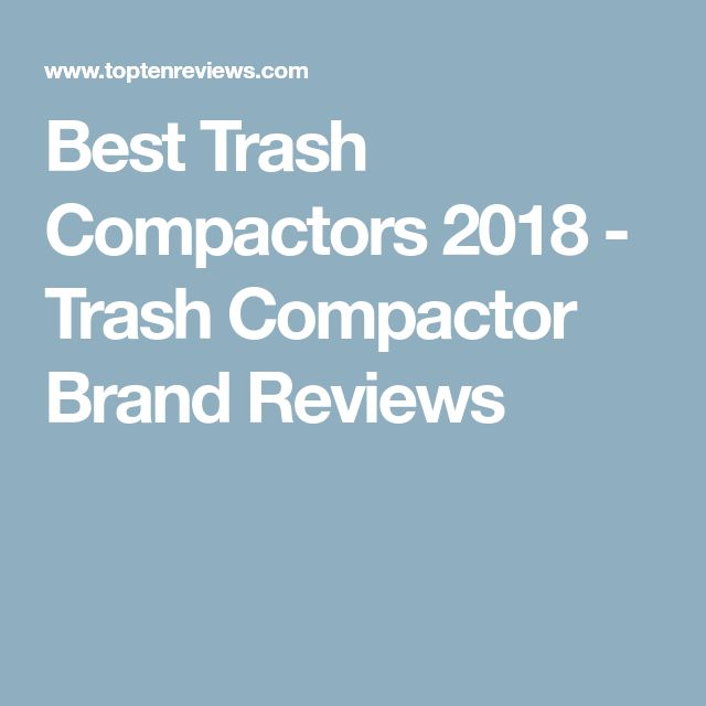 Best Trash Compactors 2018 - Trash Compactor Brand Reviews