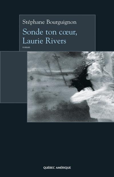 Sonde ton cœur, Laurie Rivers (Stéphane Bourguignon)