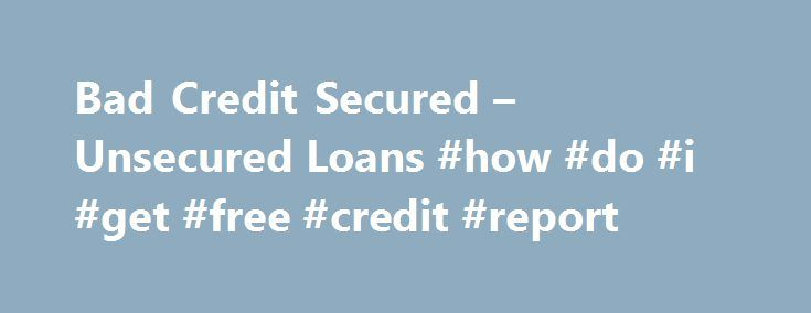 Bad Credit Secured – Unsecured Loans #how #do #i #get #free #credit #report http://credits.remmont.com/bad-credit-secured-unsecured-loans-how-do-i-get-free-credit-report/  #bad credit finance # Homeowner loans 10,000 – 150,000 THINK CAREFULLY BEFORE SECURING OTHER DEBTS AGAINST YOUR HOME. YOUR HOME MAY BE REPOSSESSED IF YOU DO NOT KEEP UP REPAYMENTS ON A MORTGAGE OR ANY OTHER DEBT SECURED ON IT.…  Read moreThe post Bad Credit Secured – Unsecured Loans #how #do #i #get #free #credit #report…