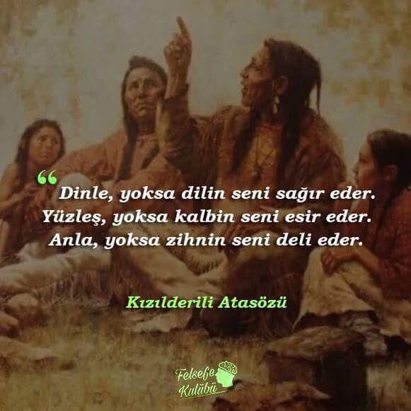 Dinle, yoksa dilin seni sağır eder. Yüzleş, yoksa kalbin seni esir eder. Anla, yoksa zihnin seni deli eder. - Kızılderili Atasözü #sözler #anlamlısözler #güzelsözler #manalısözler #özlüsözler #alıntı #alıntılar #alıntıdır #alıntısözler #şiir #edebiyat