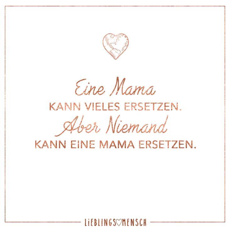 Eine Mama kann vieles ersetzten. Aber niemand kann eine Mama ersetzen. - VISUAL STATEMENTS®