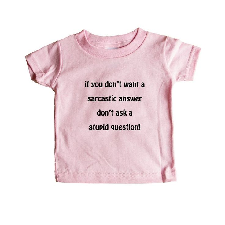 If You Don't Want A Sarcastic Answer Don't Ask A Stupid Question Sarcasm Rude Joke Joking Mean Annoyed Annoyance SGAL5 Baby Onesie / Tee