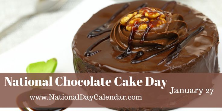 NATIONAL CHOCOLATE CAKE DAY January 27 is National Chocolate Cake Day.  Although it is an unofficially recognized holiday, it is celebrated by chocolate lovers everywhere. If you are a chocolate lo...
