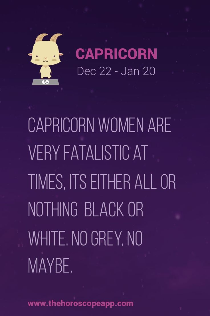 Capricorn women are very fatalistic at times, its either ...