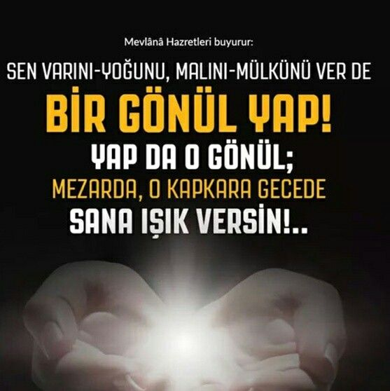 Bir gönül yap!  #hzmevlana #mevlana #gönül #mal #mülk #mezar #gece #aydın #ışık #hayırlıcumalar #türkiye #rize #mevlanacelaleddinrumi #mevlanahz #islam #istanbul #Trabzon #ilmisuffa