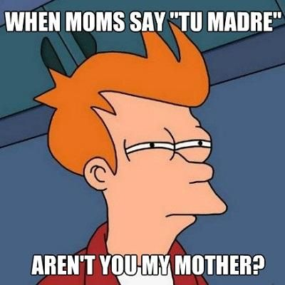 Moms Be Like #9780 - Mexican Problems