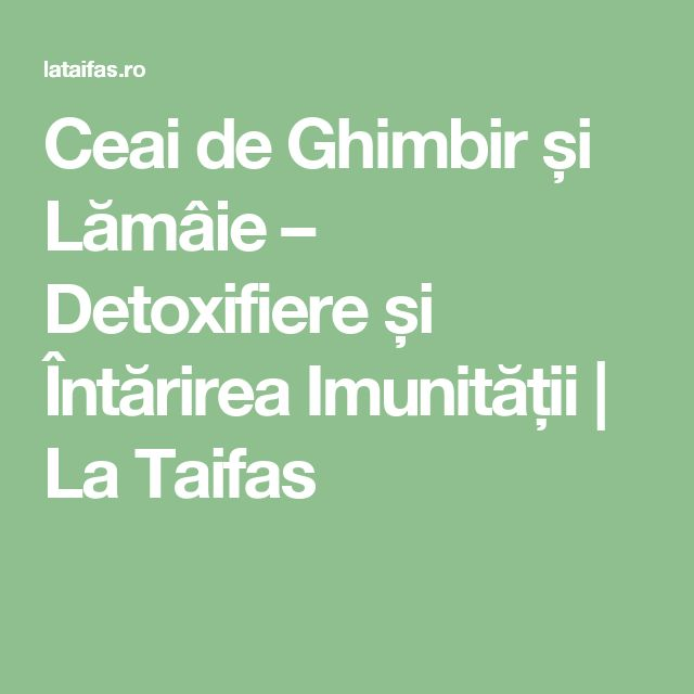 Ceai de Ghimbir și Lămâie – Detoxifiere și Întărirea Imunității | La Taifas