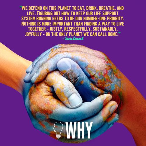 #whyproject #annieleonard #storyofstuff #planet #eat #breathe #life #priority #justice #respect #sustainable #joy #home #compassion