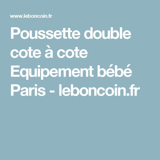Poussette double cote à cote Equipement bébé Paris - leboncoin.fr