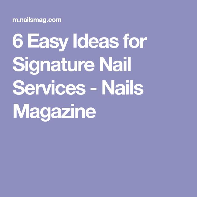 6 Easy Ideas for Signature Nail Services - Nails Magazine