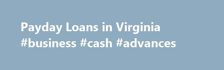 """Payday Loans in Virginia #business #cash #advances http://mobile.nef2.com/payday-loans-in-virginia-business-cash-advances/  # /media/ACE/Images/Icons/hdr-mnu-grn.ashx?h=64 w=64 la=en hash=1BAC2BE740F757A909BD1F6A5511B0617FBB6ABF"""" /> Menu Call Log in Call to Apply Manage Your Online Loan Manage Your Store Loan Resolve a Past Due Account General Questions Payday Loans in Virginia Your Virginia ACE Cash Express makes it fast and simple to get the cash you need. ACE has several locations to…"""