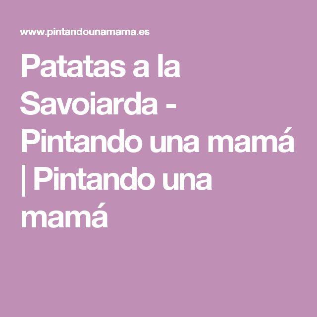 Patatas a la Savoiarda - Pintando una mamá   Pintando una mamá