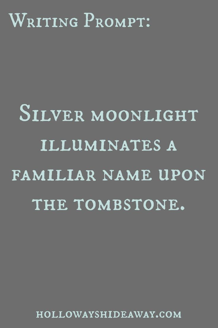 Halloween Writing Prompts Part 3-October 2016-Silver moonlight illuminates a familiar name upon the tombstone.