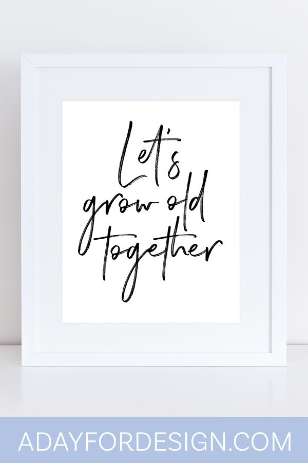 Celebrate your love for the one you want to spend the rest of your life with with this FREE Let's Grow Old Together printable poster.
