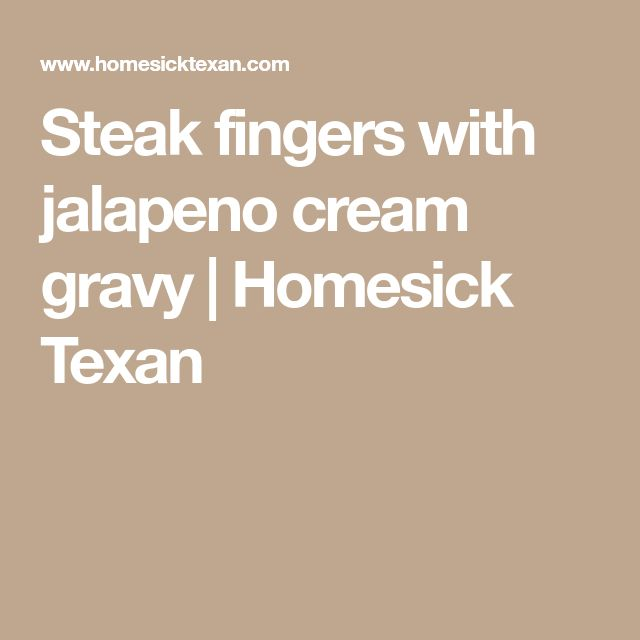 Steak fingers with jalapeno cream gravy | Homesick Texan