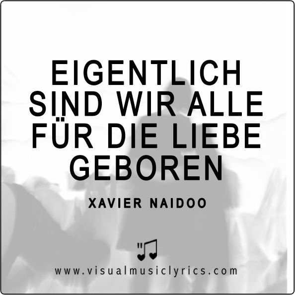 EIGENTLICH SIND WIR ALLE FÜR DIE #LIEBE GEBOREN <3 <3 <3 #XAVIERNAIDOO #MUSIC #LYRICS #LOVETHISLYRICS #VISUALMUSICLYRICS #SPREADHOPE