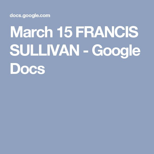 March 15 FRANCIS SULLIVAN - Google Docs