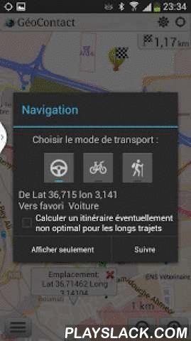 GeoContact  Android App - playslack.com ,  GéoContact est une application de navigation hors ligne 100% Algérienne qui soutient les professionnels dans leurs mobilités, elle s'adresse aux professionnels de la prospection, délégation, distributeurs ou tous autres professionnels mobiles, de par sa plateforme Web qui centralise toute l'information entreprise, et sa plateforme Mobile qui vous accompagne au quotidien lors de vos déplacements.GéoContact constitue un outil :- Cartographie de POI…