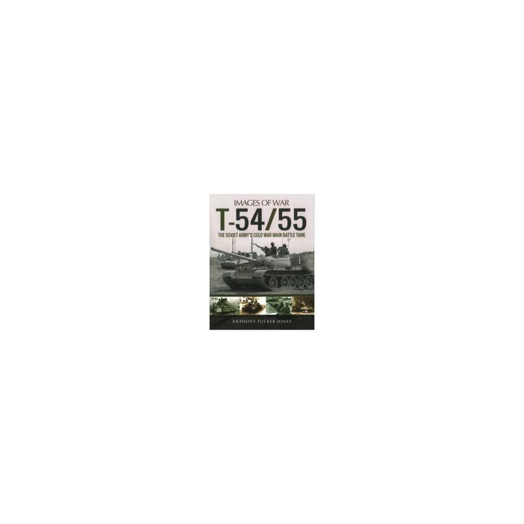 T-54/55 : The Soviet Army's Cold War Main Battle Tank (Paperback) (Anthony Tucker-jones)