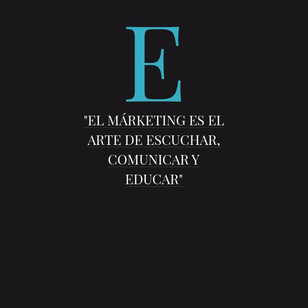 """""""El Márketing es el arte de escuchar, comunicar y educar"""""""