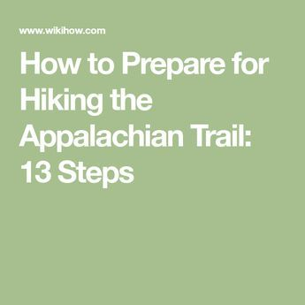 How to Prepare for Hiking the Appalachian Trail: 13 Steps