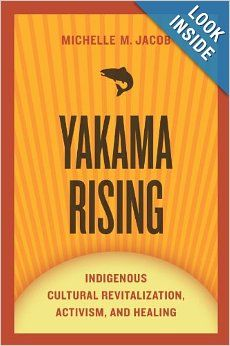 Yakama Rising: Indigenous Cultural Revitalization, Activism, and Healing (First Peoples: New Directions in Indigenous Studies)