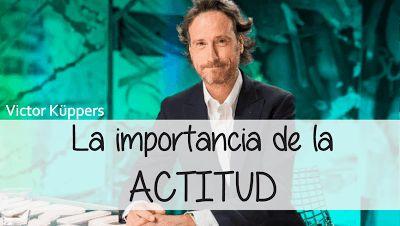 Mis cosas, de Carlos Alberto SANTOSTEFANO: ACTITUD - Victor Küppers (Video).